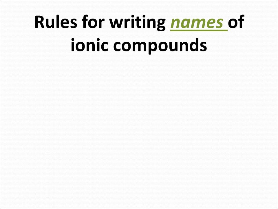 Names and Chemical Formulas of Ionic Compounds - ppt download