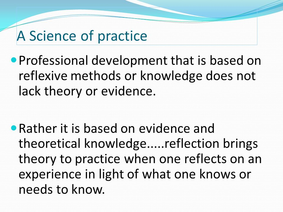 langers theory of reflection on practice Directly influenced by nurse theory in place, and the application of a selected theory can offer structure and organization, providing a systematic, predictable practice (mcewen & wills, 2011.