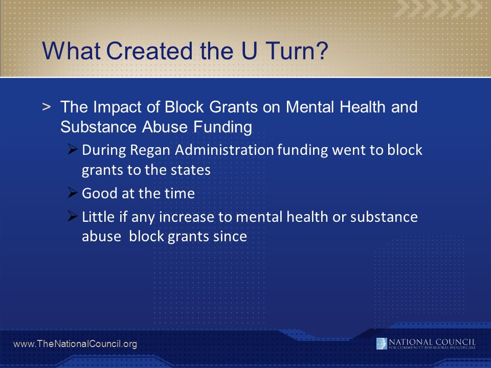 What Created the U Turn The Impact of Block Grants on Mental Health and Substance Abuse Funding.