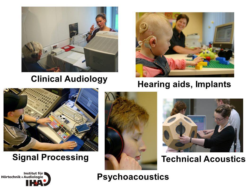 Clinical Audiology Hearing aids, Implants Signal Processing Technical Acoustics Psychoacoustics