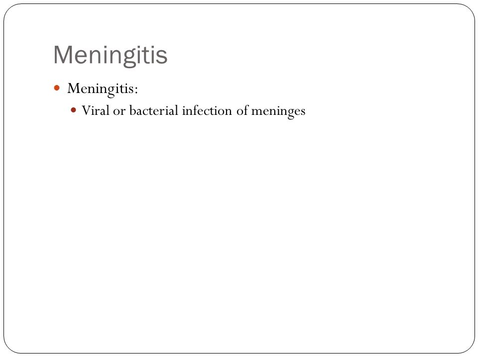Meningitis Meningitis: Viral or bacterial infection of meninges