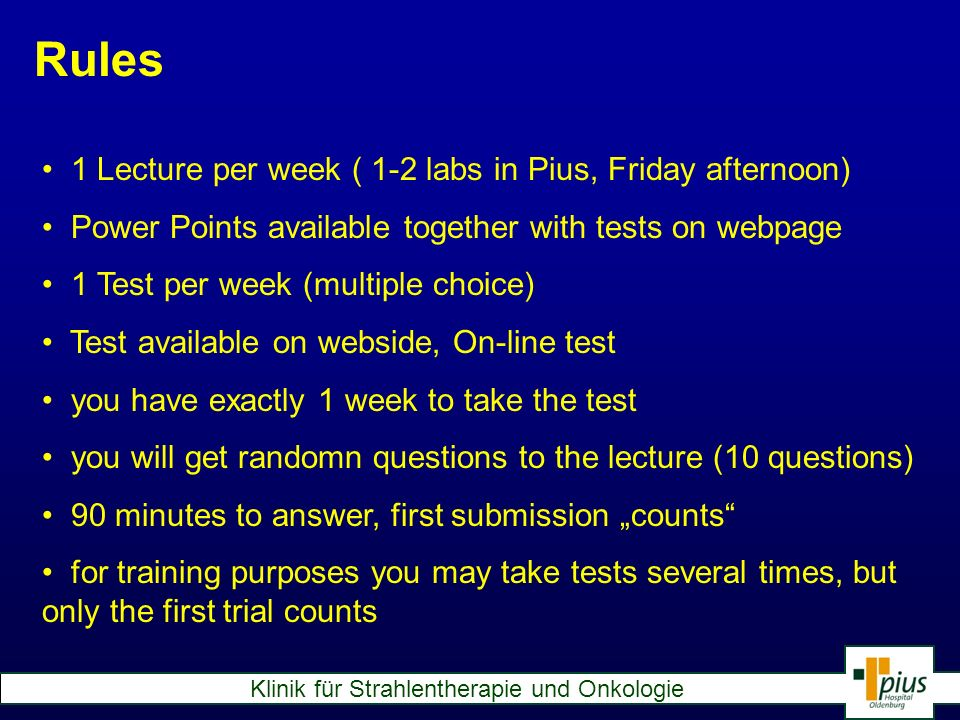 Rules 1 Lecture per week ( 1-2 labs in Pius, Friday afternoon)