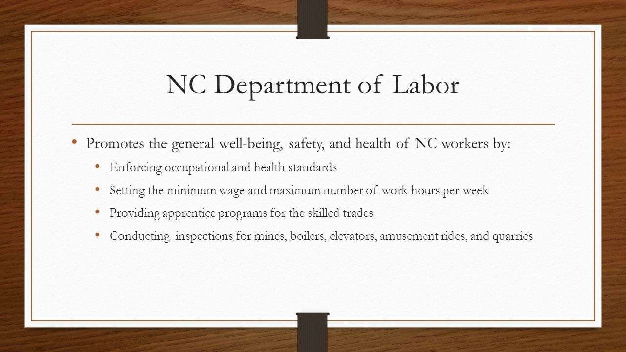 NC Department of Labor Promotes the general well-being, safety, and health of NC workers by: Enforcing occupational and health standards.