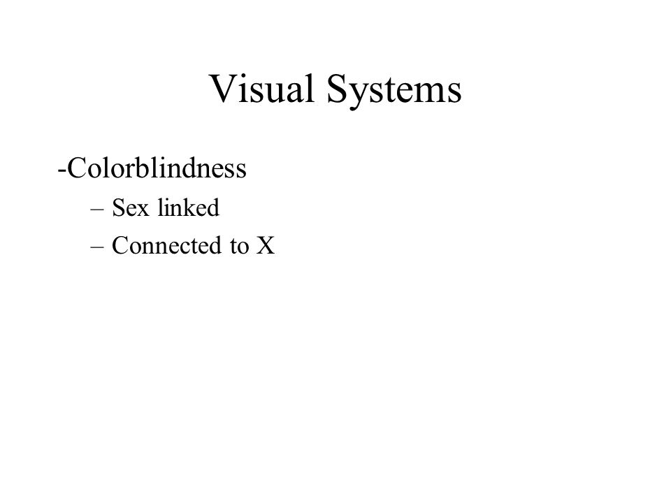 Visual Systems -Colorblindness Sex linked Connected to X