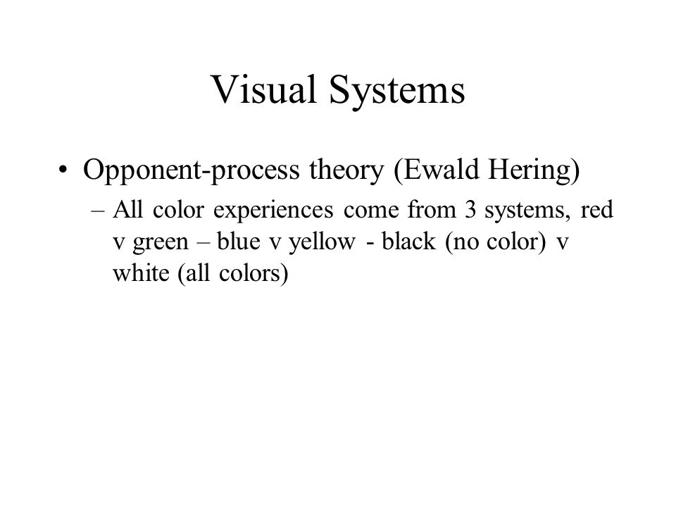 Visual Systems Opponent-process theory (Ewald Hering)