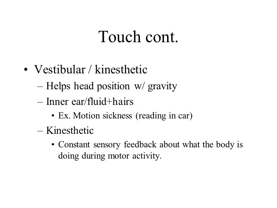 Touch cont. Vestibular / kinesthetic Helps head position w/ gravity