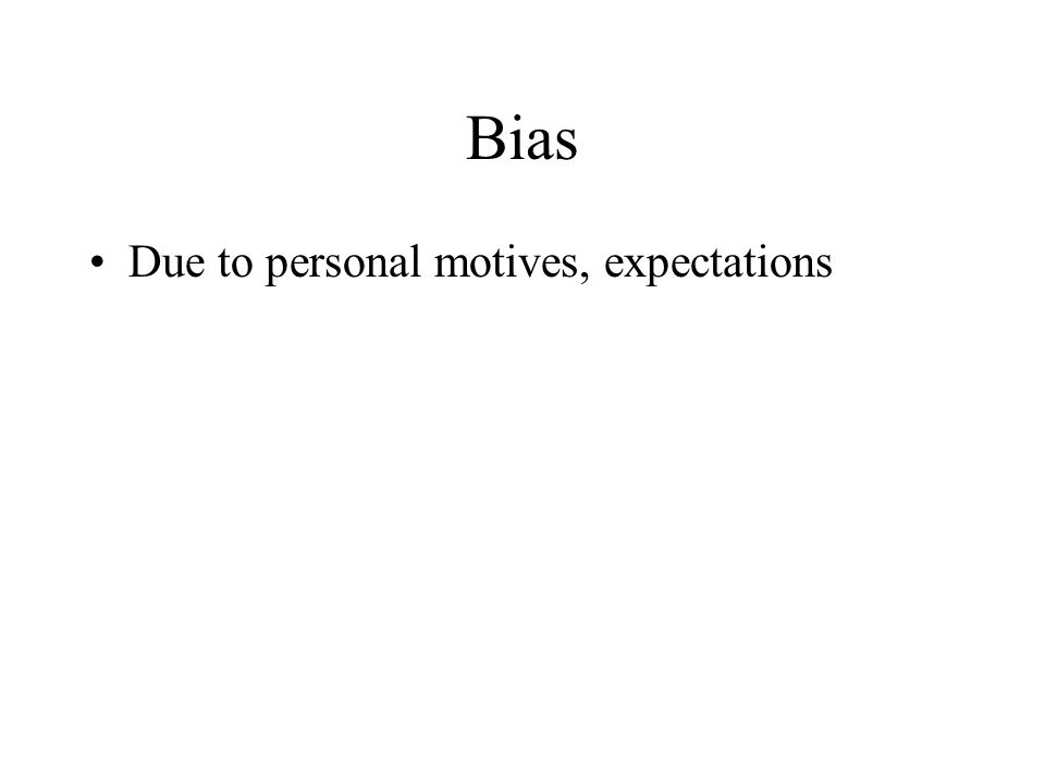 Bias Due to personal motives, expectations