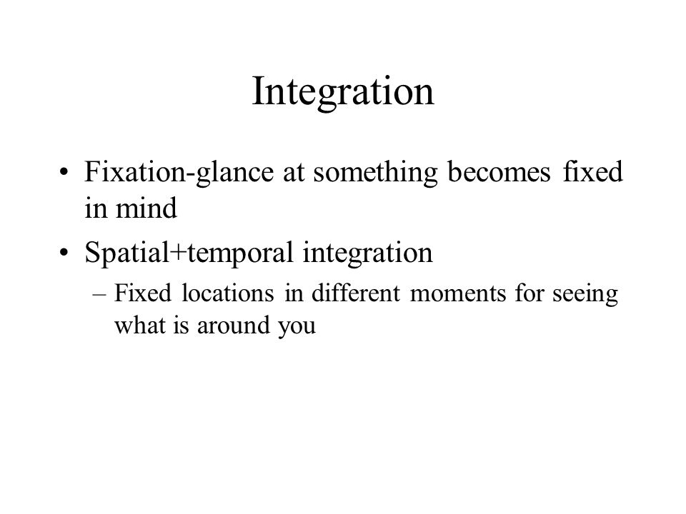 Integration Fixation-glance at something becomes fixed in mind