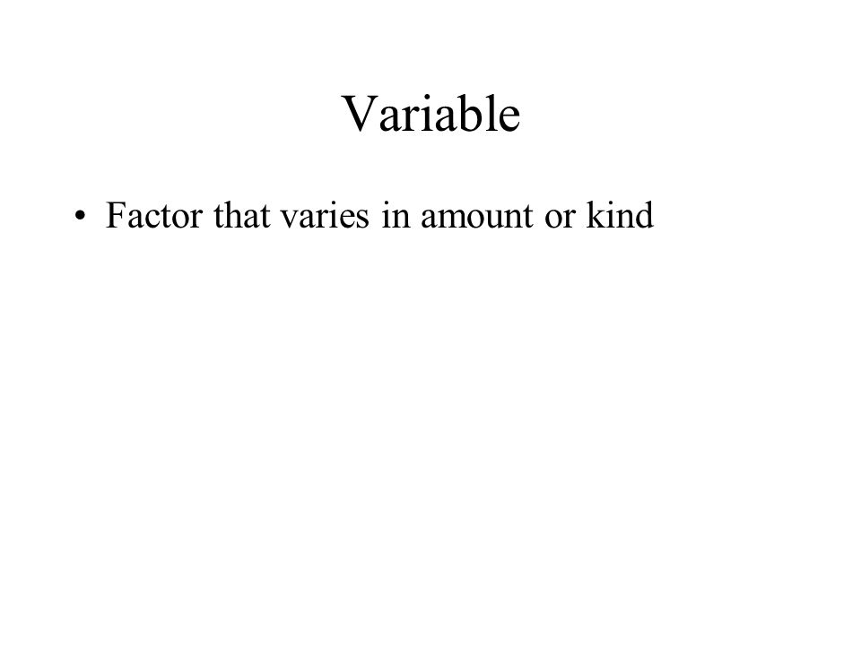 Variable Factor that varies in amount or kind