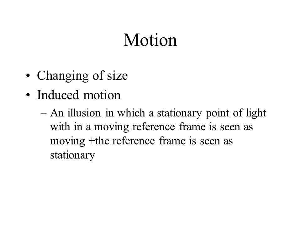 Motion Changing of size Induced motion