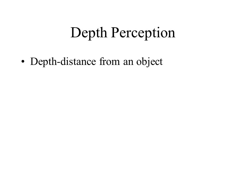 Depth Perception Depth-distance from an object
