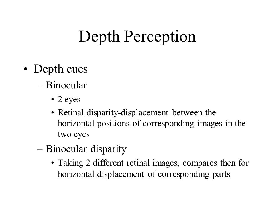 Depth Perception Depth cues Binocular Binocular disparity 2 eyes