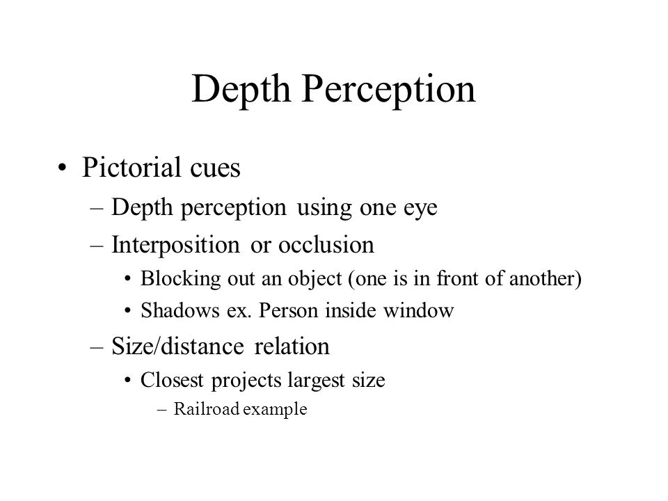 Depth Perception Pictorial cues Depth perception using one eye