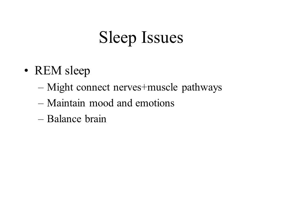 Sleep Issues REM sleep Might connect nerves+muscle pathways