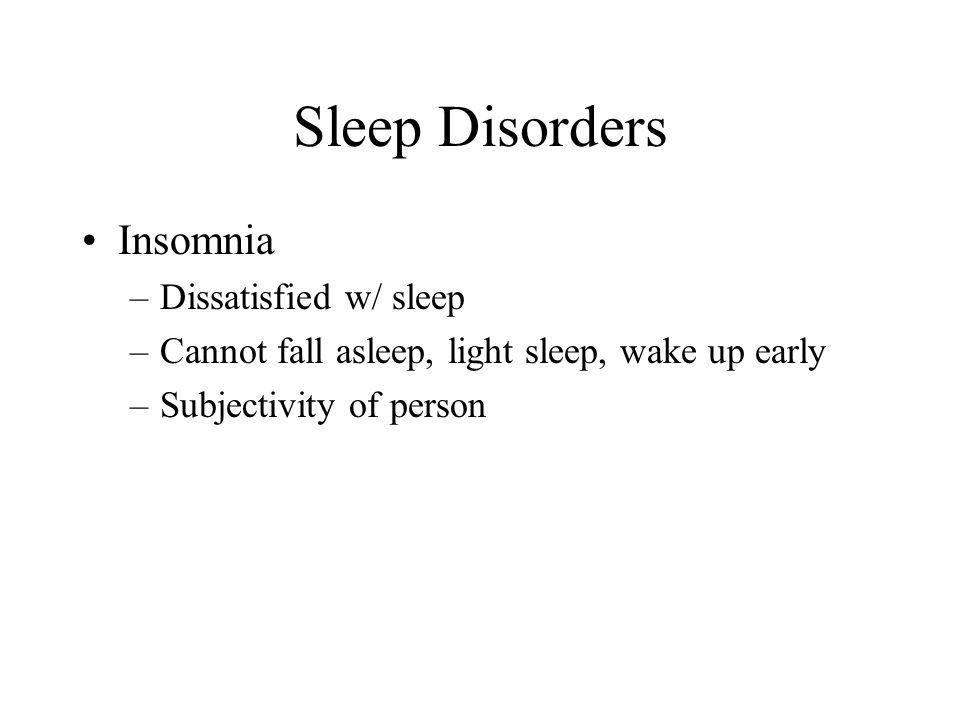 Sleep Disorders Insomnia Dissatisfied w/ sleep