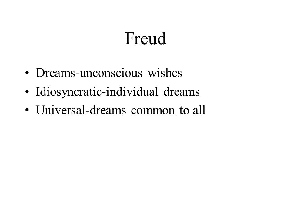 Freud Dreams-unconscious wishes Idiosyncratic-individual dreams