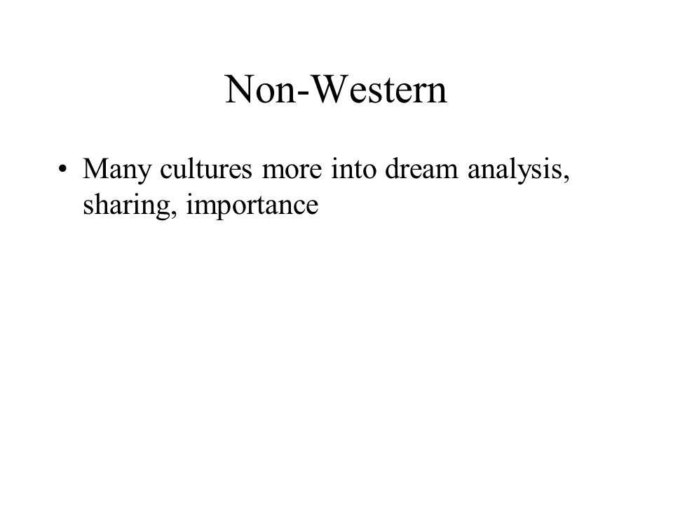 Non-Western Many cultures more into dream analysis, sharing, importance