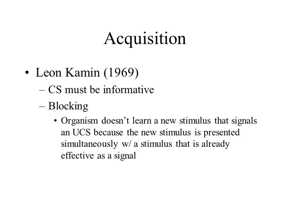 Acquisition Leon Kamin (1969) CS must be informative Blocking