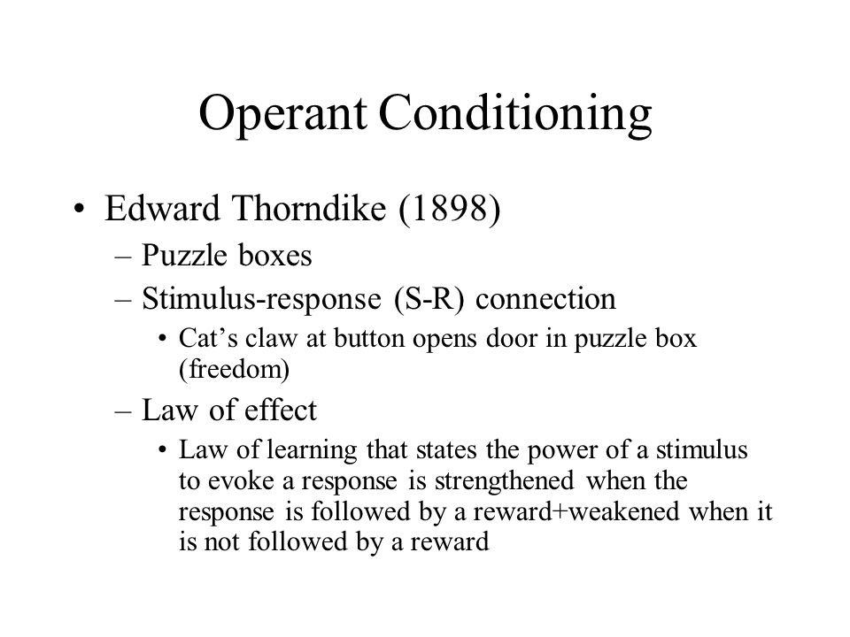 Operant Conditioning Edward Thorndike (1898) Puzzle boxes
