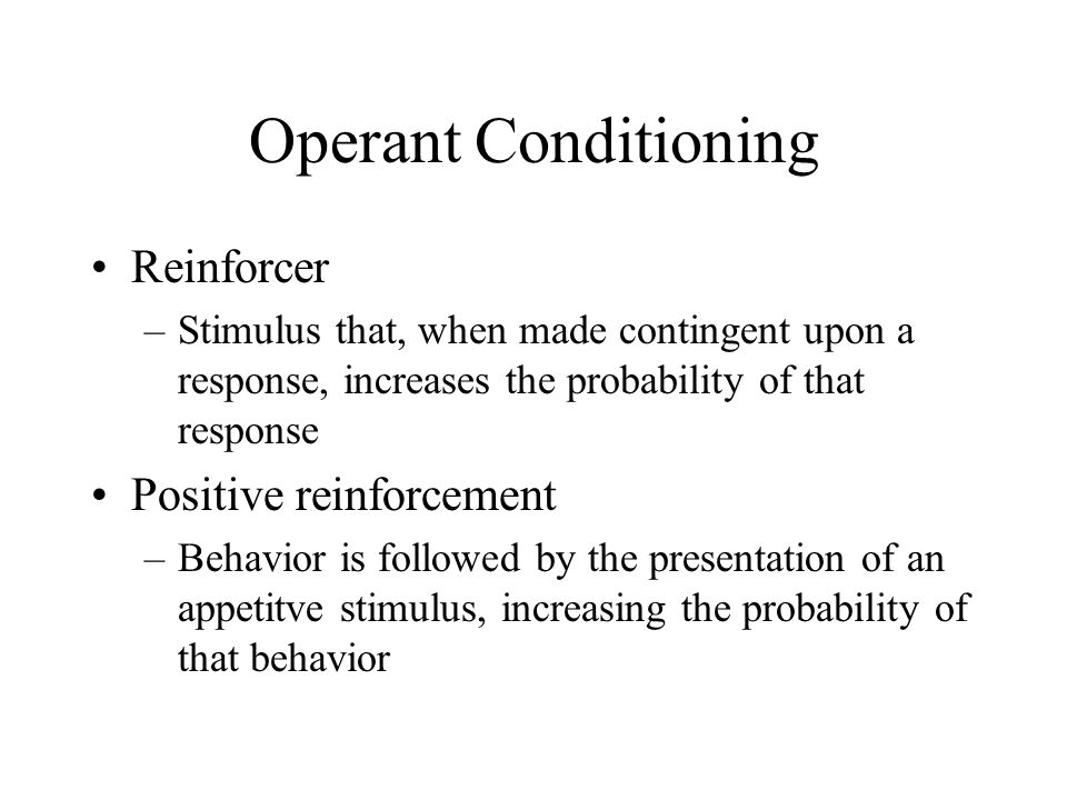 Operant Conditioning Reinforcer Positive reinforcement