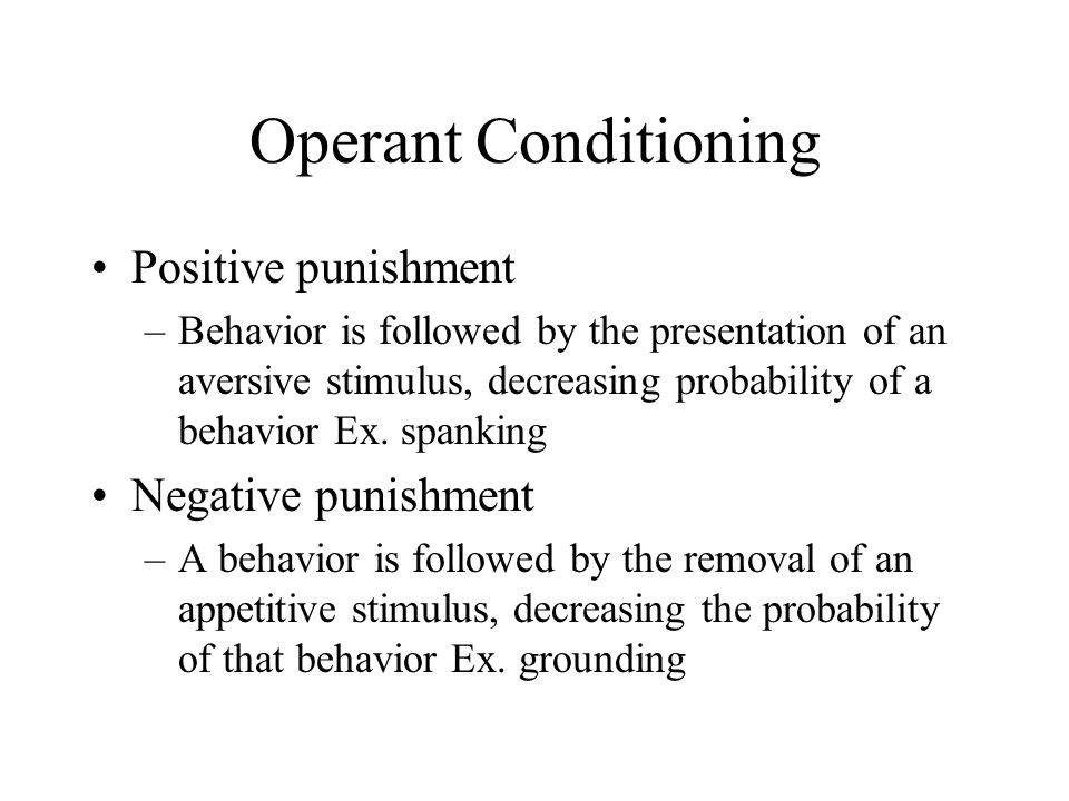 Operant Conditioning Positive punishment Negative punishment