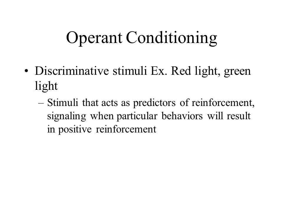 Operant Conditioning Discriminative stimuli Ex. Red light, green light
