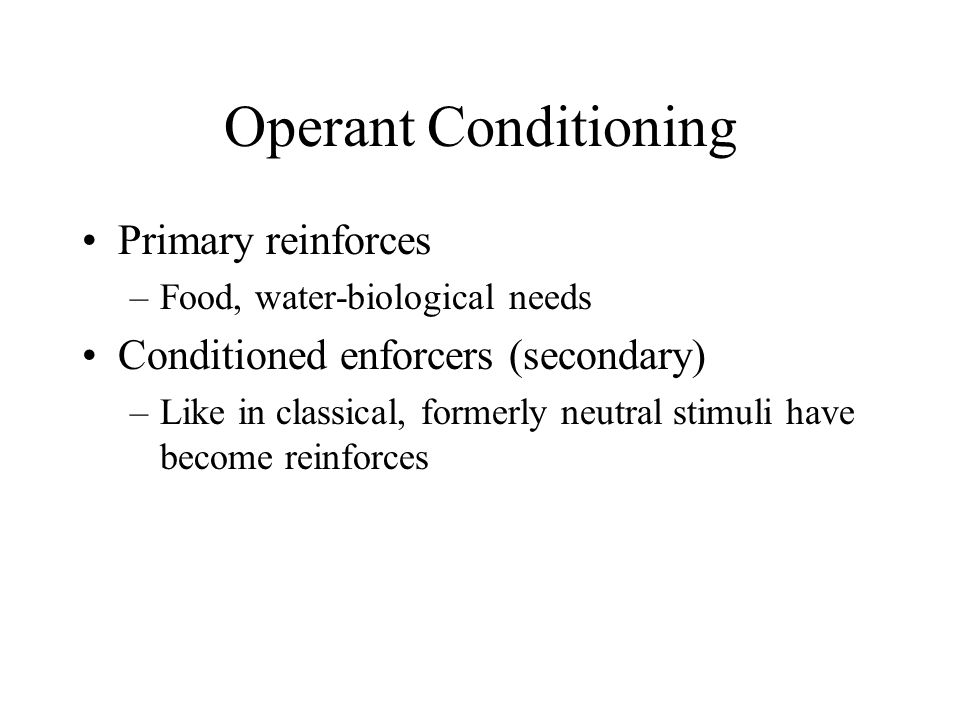Operant Conditioning Primary reinforces