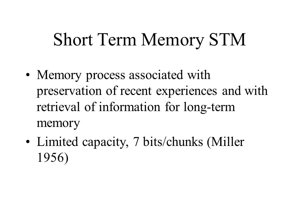 Short Term Memory STM Memory process associated with preservation of recent experiences and with retrieval of information for long-term memory.