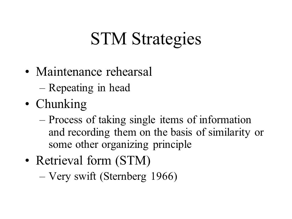 STM Strategies Maintenance rehearsal Chunking Retrieval form (STM)