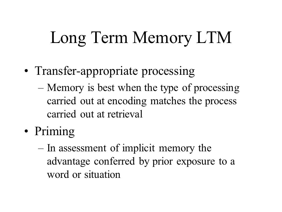 Long Term Memory LTM Transfer-appropriate processing Priming