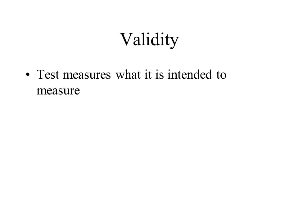 Validity Test measures what it is intended to measure