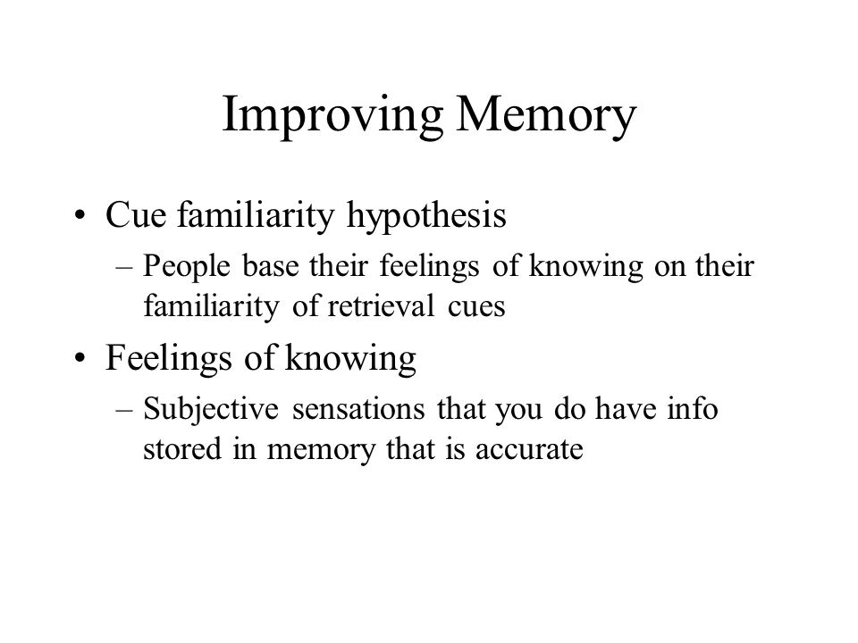 Improving Memory Cue familiarity hypothesis Feelings of knowing