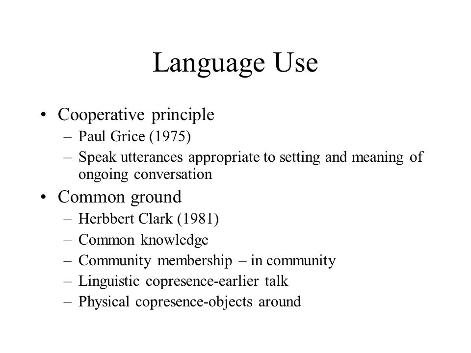 Language Use Cooperative principle Common ground Paul Grice (1975)