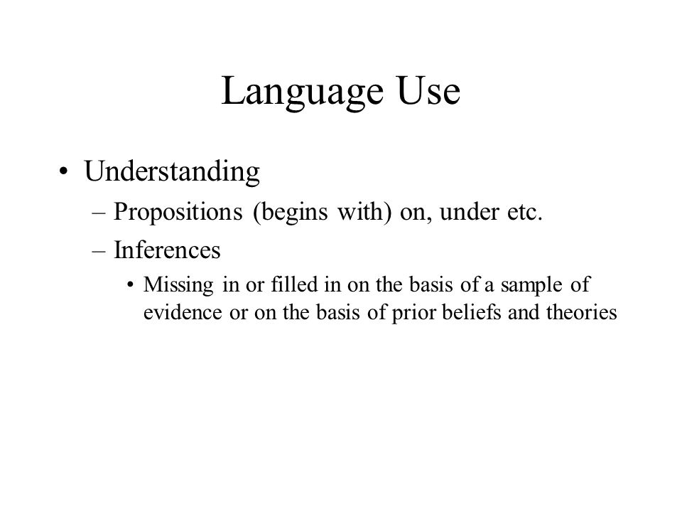 Language Use Understanding Propositions (begins with) on, under etc.