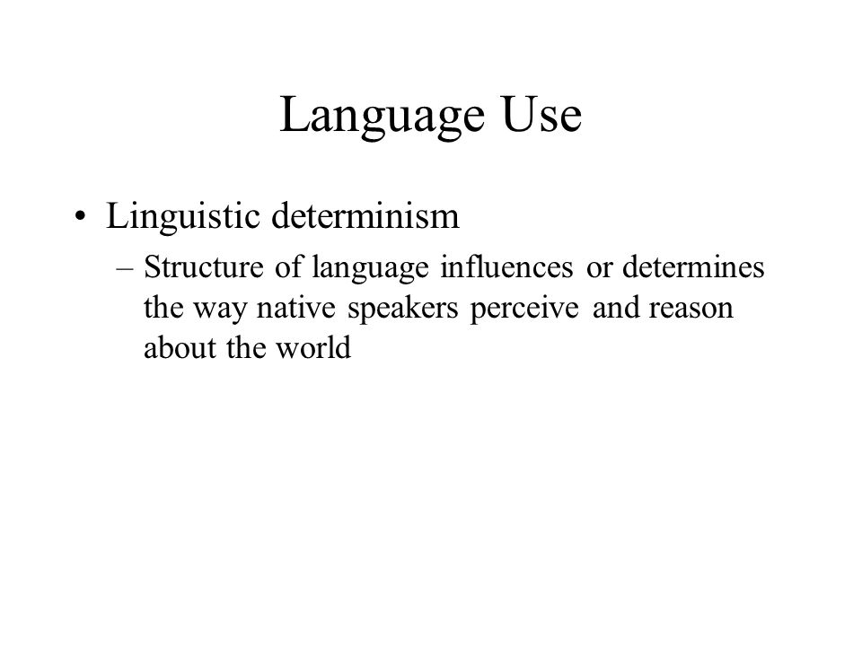 Language Use Linguistic determinism