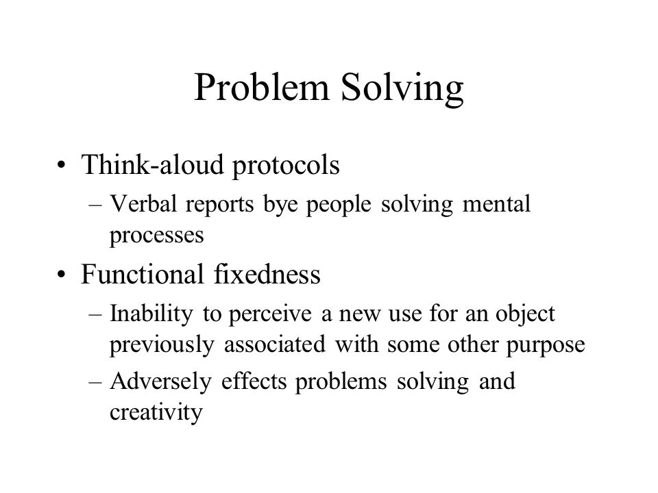 Problem Solving Think-aloud protocols Functional fixedness