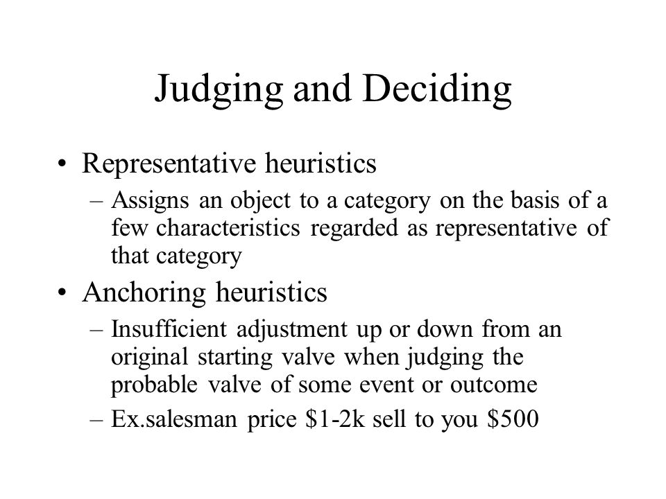 Judging and Deciding Representative heuristics Anchoring heuristics