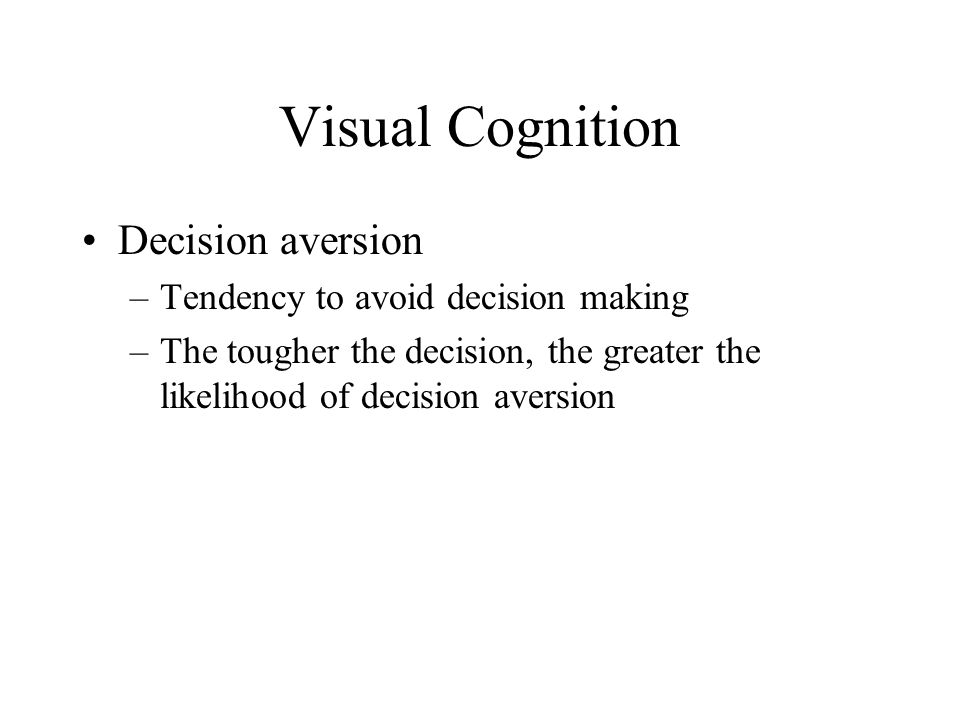 Visual Cognition Decision aversion Tendency to avoid decision making