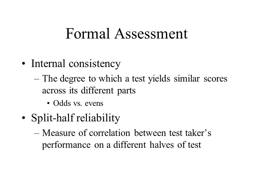 Formal Assessment Internal consistency Split-half reliability