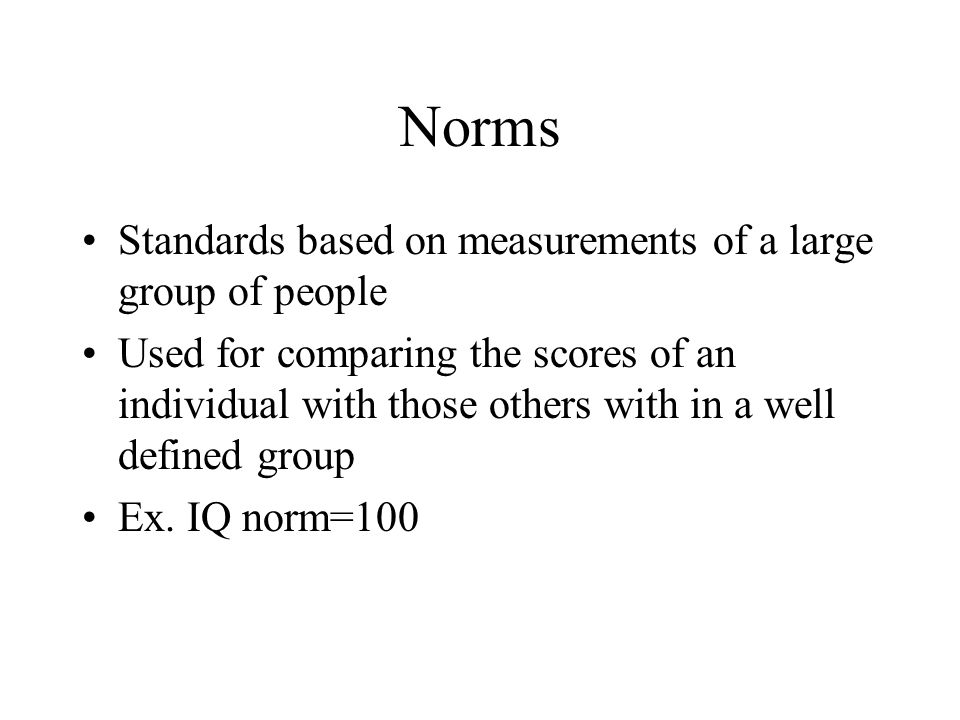 Norms Standards based on measurements of a large group of people