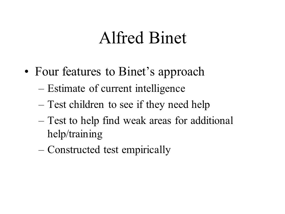 Alfred Binet Four features to Binet's approach