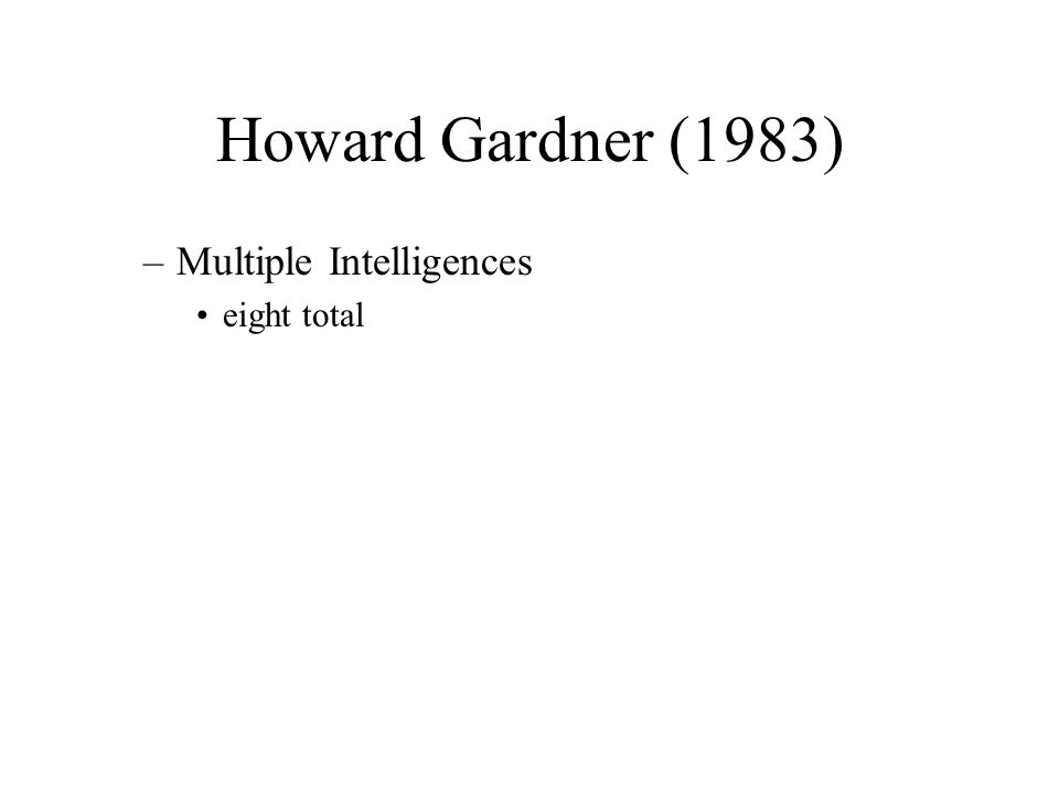 Howard Gardner (1983) Multiple Intelligences eight total