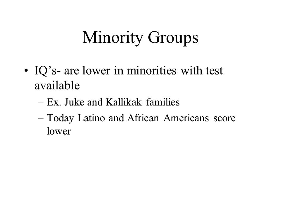 Minority Groups IQ's- are lower in minorities with test available