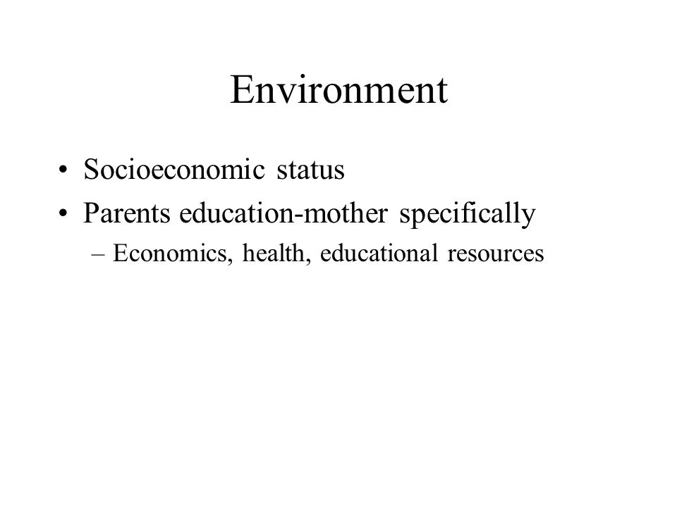 Environment Socioeconomic status Parents education-mother specifically