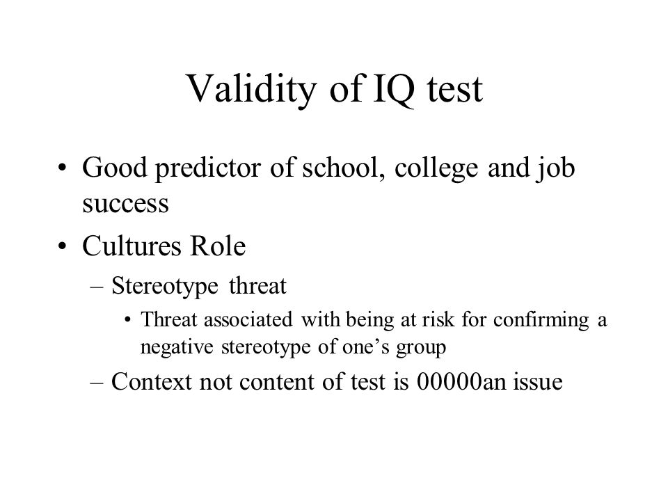 Validity of IQ test Good predictor of school, college and job success