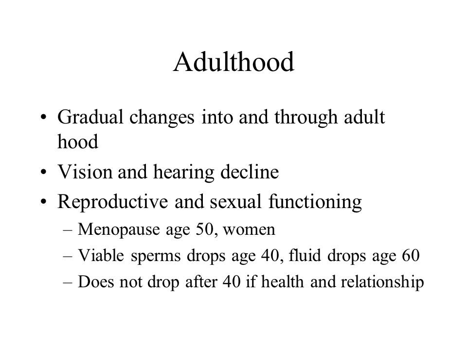 Adulthood Gradual changes into and through adult hood