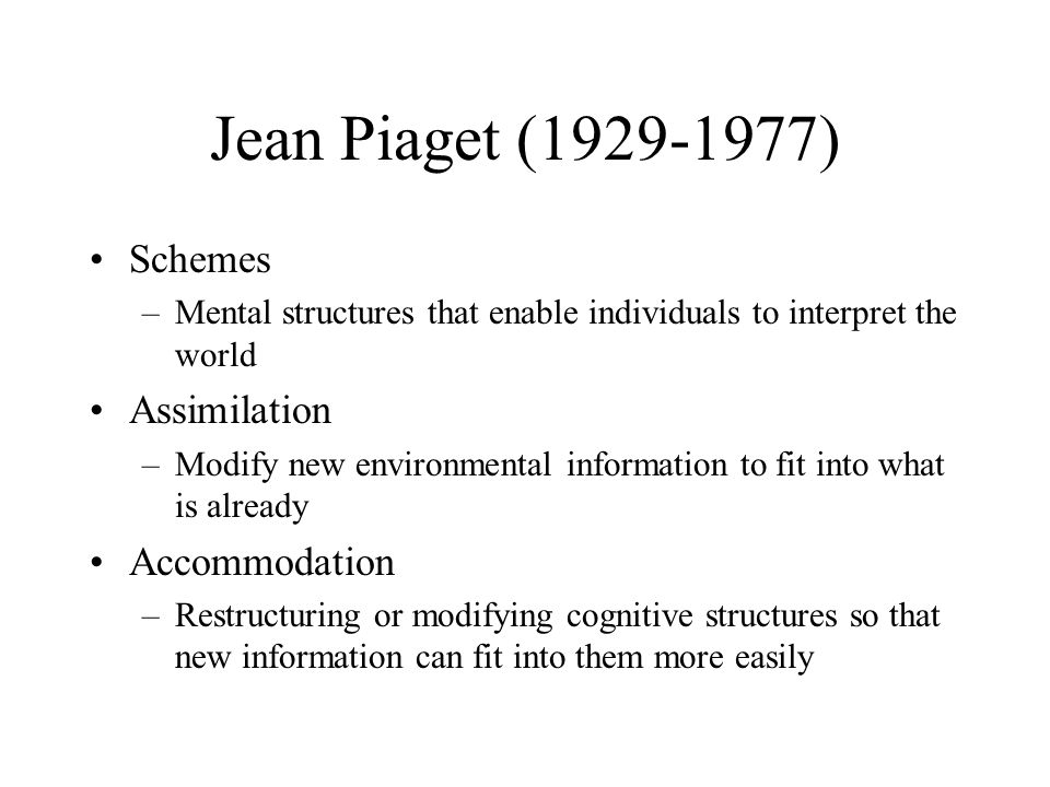 Jean Piaget ( ) Schemes Assimilation Accommodation