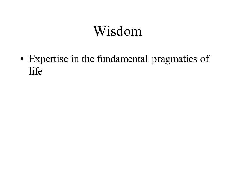 Wisdom Expertise in the fundamental pragmatics of life