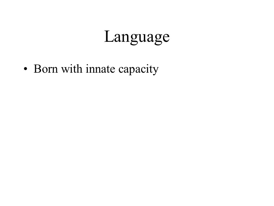 Language Born with innate capacity