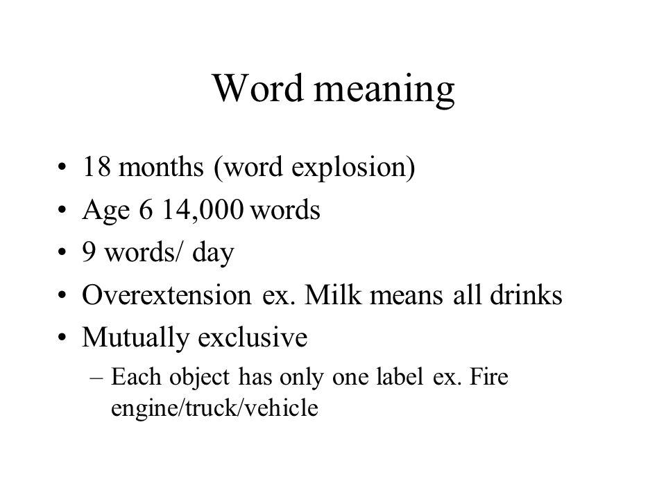 Word meaning 18 months (word explosion) Age 6 14,000 words